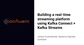 Building a Real-time Streaming Platform Using Kafka Connect + Kafka Streams