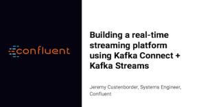 Building a Real-time Streaming Platform Using Kafka Connect + Kafka Streams