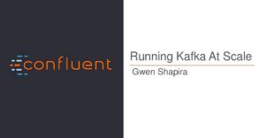 Running Kafka at Scale