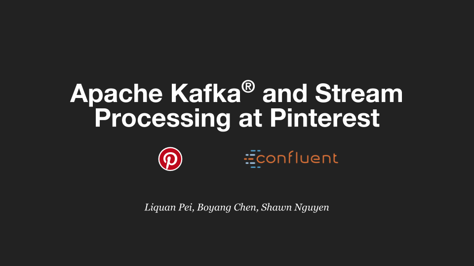 Apache Kafka<sup>®</sup> and Stream Processing at Pinterest