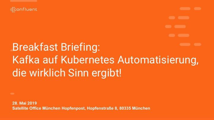 Breakfast Briefing:<br />Kafka auf Kubernetes Automatisierung, die wirklich Sinn ergibt!