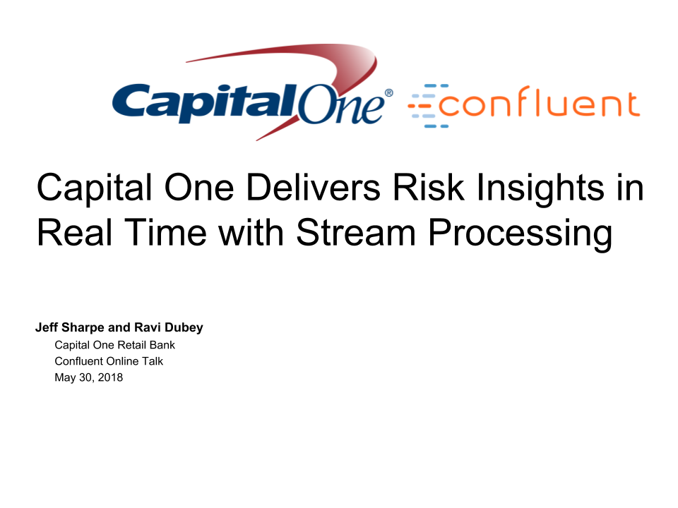 Capital One Delivers Risk Insights in Real Time with Stream Processing