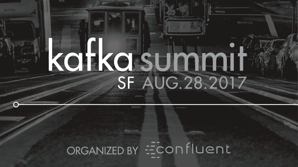 Kafka Summit San Francisco 2017