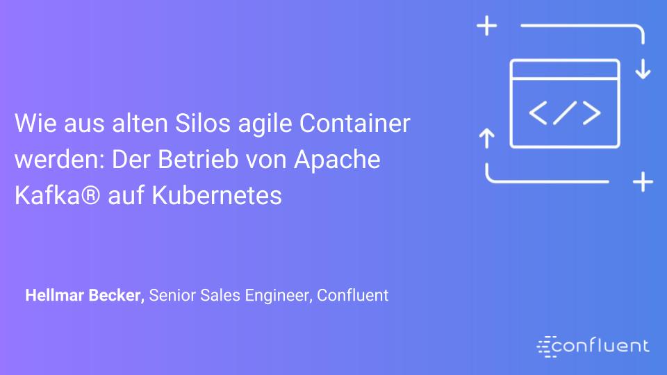 Wie aus alten Silos agile Container werden: Der Betrieb von Apache Kafka® auf Kubernetes