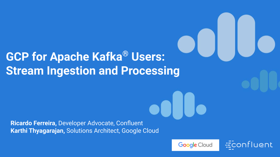 GCP for Apache Kafka® Users: Stream Ingestion and Processing