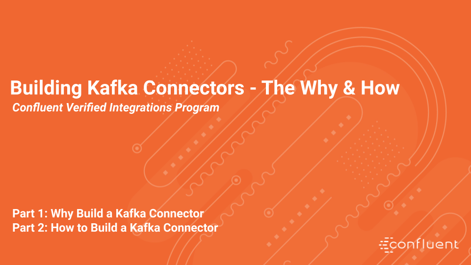 Building Kafka Connectors – The Why and How