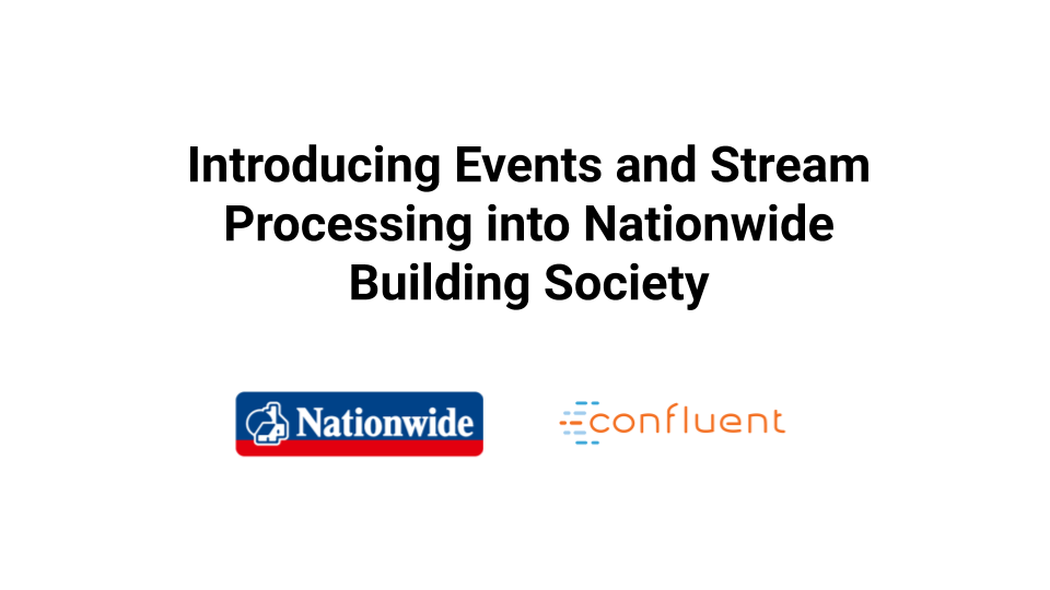 Introducing Events and Stream Processing into Nationwide