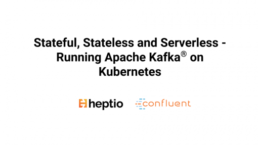 Stateful, Stateless and Serverless &#8211; Running Apache Kafka<sup>®</sup></br> on Kubernetes