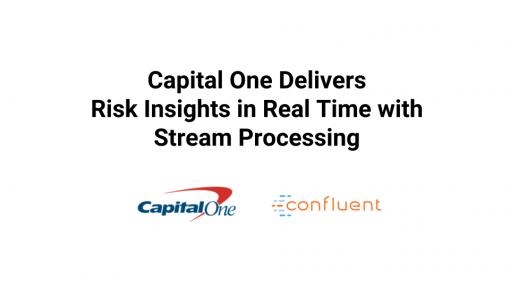 Capital One Delivers Risk</br>Insights in Real Time</br>with Stream Processing