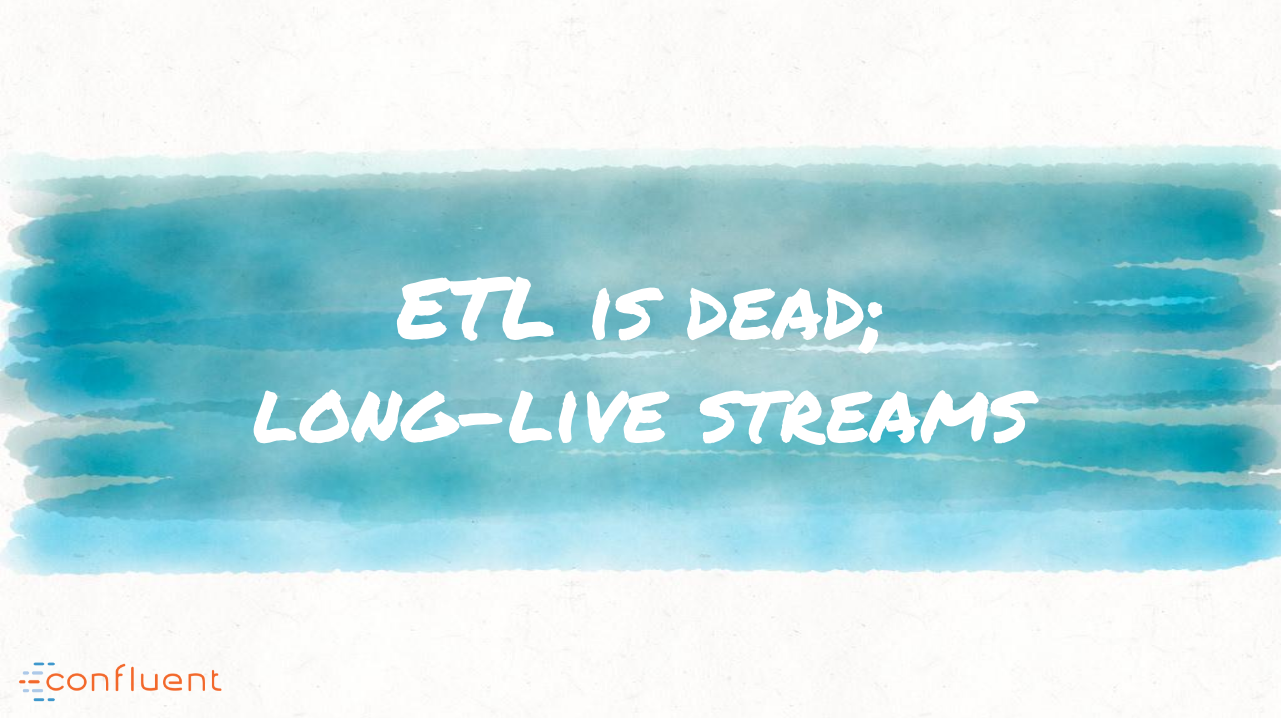 ETL is Dead; Long Live Streams