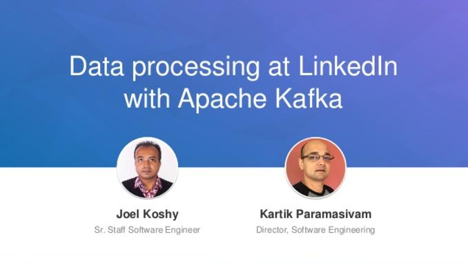 Data Processing at LinkedIn with Apache Kafka