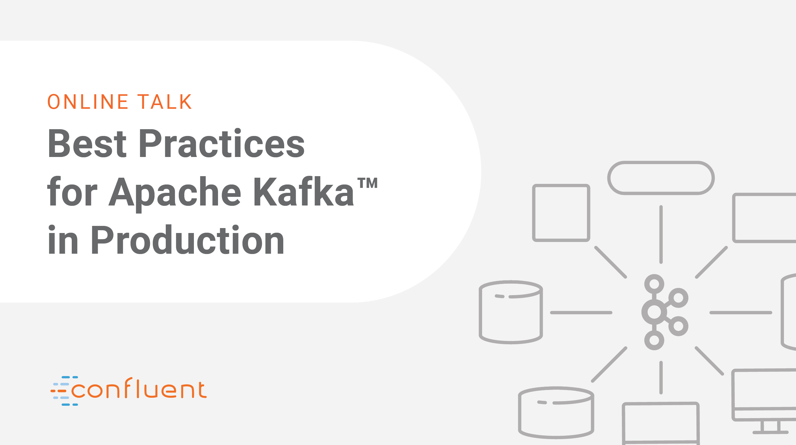 Best Practices for Apache Kafka<sup>®</sup> in Production: Confluent Online Talk Series