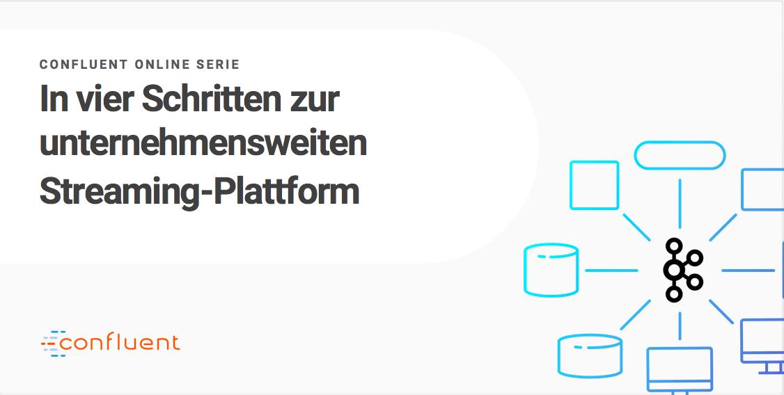 Confluent Online Serie: In vier Schritten zur unternehmensweiten Streaming-Plattform