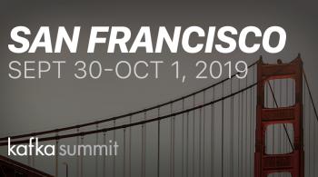 Kafka Summit San Francisco 2019